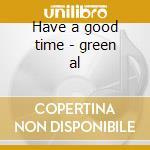 Have a good time - green al cd musicale di Al Green