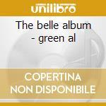 The belle album - green al cd musicale di Al Green