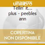 Tellin' it... plus - peebles ann cd musicale