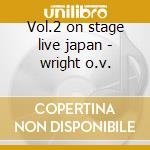 Vol.2 on stage live japan - wright o.v. cd musicale di Wright O.v