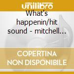 What's happenin/hit sound - mitchell willie cd musicale di Mitchell Willie