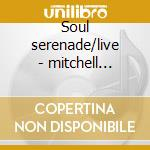 Soul serenade/live - mitchell willie cd musicale di Mitchell Willie