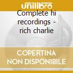 Complete hi recordings - rich charlie cd musicale di Charlie Rich
