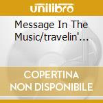 MESSAGE IN THE MUSIC/TRAVELIN'...         cd musicale di O'JAYS
