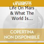 LIFE ON MARS & WHAT THE WORLD IS...       cd musicale di Dexter Wansel