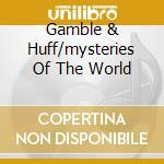 GAMBLE & HUFF/MYSTERIES OF THE WORLD      cd musicale di MFSB