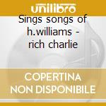 Sings songs of h.williams - rich charlie cd musicale di Charlie Rich