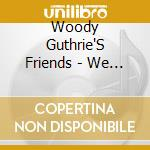 Woody Guthrie'S Friends - We Ain'T Down Yet! cd musicale di Guthrie Woody