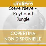 Steve Nieve - Keyboard Jungle cd musicale di Steve Nieve