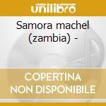 Samora machel (zambia) - cd musicale di Shalawambe