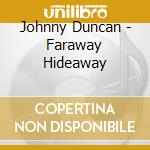Johnny Duncan - Faraway Hideaway cd musicale di Duncan Johnny