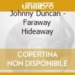 Faraway hideaway - cd musicale di Duncan Johnny