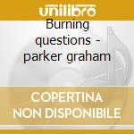 Burning questions - parker graham cd musicale di Graham Parker