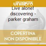 Live alone! discovering - parker graham cd musicale di Graham Parker