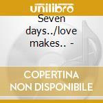 Seven days../love makes.. - cd musicale di Acklin Barbara
