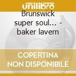 Brunswick super soul... - baker lavern cd musicale di Erma franklin & lavern baker