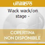 Wack wack/on stage - cd musicale di The young holt trio