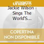 Jackie Wilson - Sings The World'S Greatest Melodies / Spotlight On cd musicale di Jackie Wilson