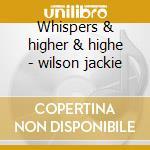 Whispers & higher & highe - wilson jackie cd musicale di Jackie Wilson