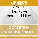 Give../i like../give more - chi-lites cd musicale di Chi-lites The