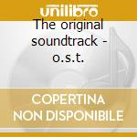 The original soundtrack - o.s.t. cd musicale