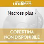Macross plus - cd musicale di Artisti Vari