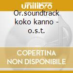 Or.soundtrack koko kanno - o.s.t. cd musicale di Plus Macross