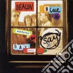 Whatever you say nothing cd musicale di Deacon Blue