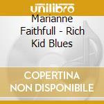 RICH KID BLUES cd musicale di Marianne Faithfull