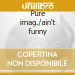 Pure imag./ain't funny cd musicale di Newley Anthony