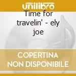 Time for travelin' - ely joe cd musicale di Joe Ely