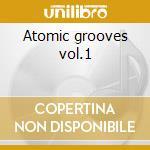 Atomic grooves vol.1 cd musicale di Artisti Vari