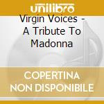 Virgin Voices - A Tribute To Madonna cd musicale di Artisti Vari