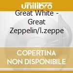 GREAT ZEPPELIN - TRIBUTE cd musicale di GREAT WHITE