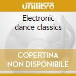 Electronic dance classics cd musicale di Artisti Vari