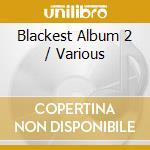 Blackest album 2 cd musicale di Artisti Vari