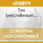 Ten best;millenium... cd musicale di Gloria Gaynor