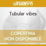 Tubular vibes cd musicale di Artisti Vari