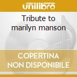 Tribute to marilyn manson cd musicale di Artisti Vari