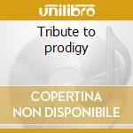 Tribute to prodigy cd musicale di Artisti Vari