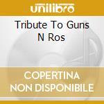 Tribute to guns n ros cd musicale di Artisti Vari