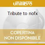 Tribute to nofx cd musicale di Artisti Vari