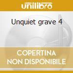 Unquiet grave 4 cd musicale di Artisti Vari