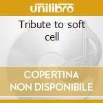 Tribute to soft cell cd musicale di Artisti Vari