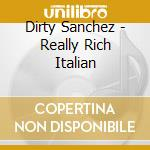 Really rich italian cd musicale di Sanchez Dirty