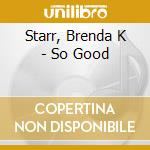 So good cd musicale di Brenda k Starr