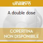 A double dose cd musicale