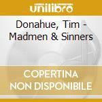 Madmen & sinners cd musicale di Tim Donahue