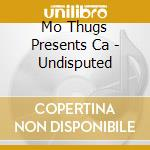 Undisputed cd musicale di Mo thugs presents ca