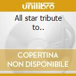 All star tribute to.. cd musicale